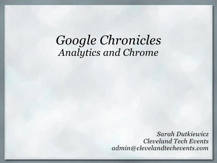 Google Chronicles Analytics and Chrome Sarah Dutkiewicz Cleveland Tech Events [email_address]