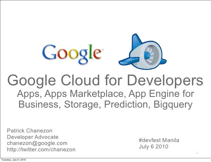 Google Cloud for Developers              Apps, Apps Marketplace, App Engine for              Business, Storage, Prediction...