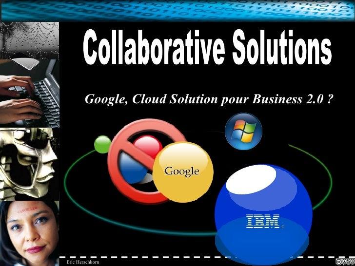 G o o g l e , Cloud Solution pour Business 2.0 ? Collaborative Solutions Collaborative Solutions