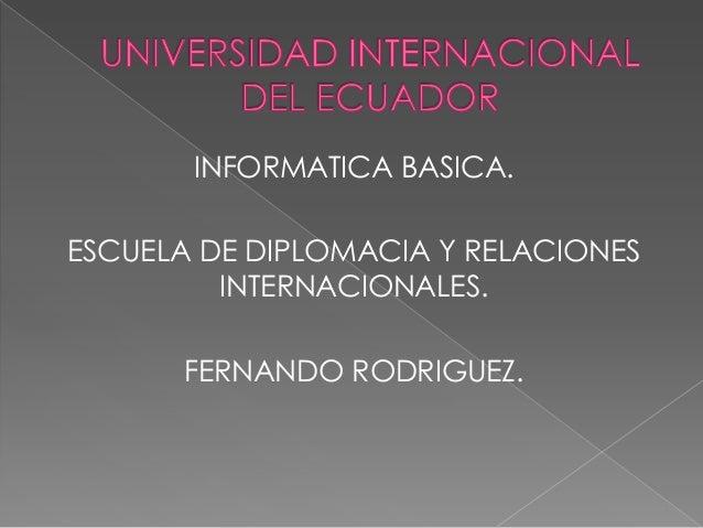 INFORMATICA BASICA.ESCUELA DE DIPLOMACIA Y RELACIONESINTERNACIONALES.FERNANDO RODRIGUEZ.