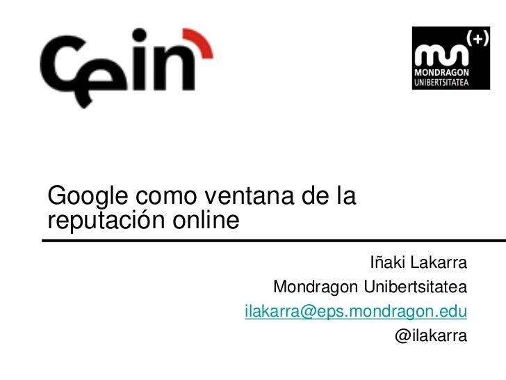 Google como ventana de lareputación online                              Iñaki Lakarra                   Mondragon Uniberts...