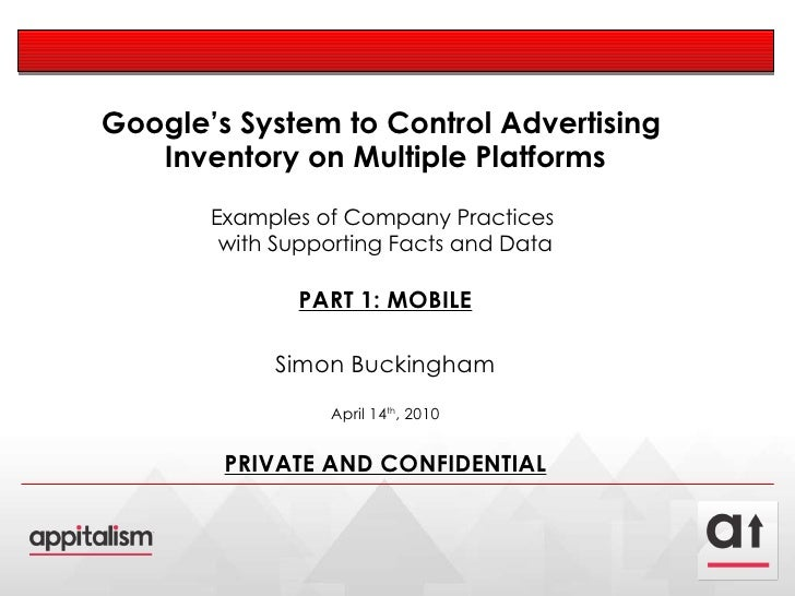 Google's System to Control Advertising  Inventory on Multiple Platforms Examples of Company Practices  with Supporting Fac...