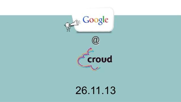 Google@Croud Master Slides 26.11.2013