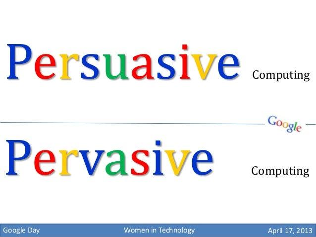 Persuasive                         ComputingPervasive                          ComputingGoogle Day   Women in Technology  ...