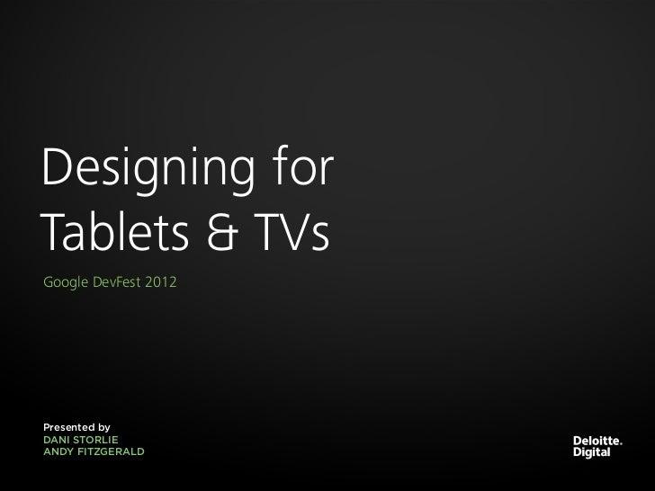 Designing forTablets & TVsGoogle DevFest 2012Presented byDANI STORLIEANDY FITZGERALD