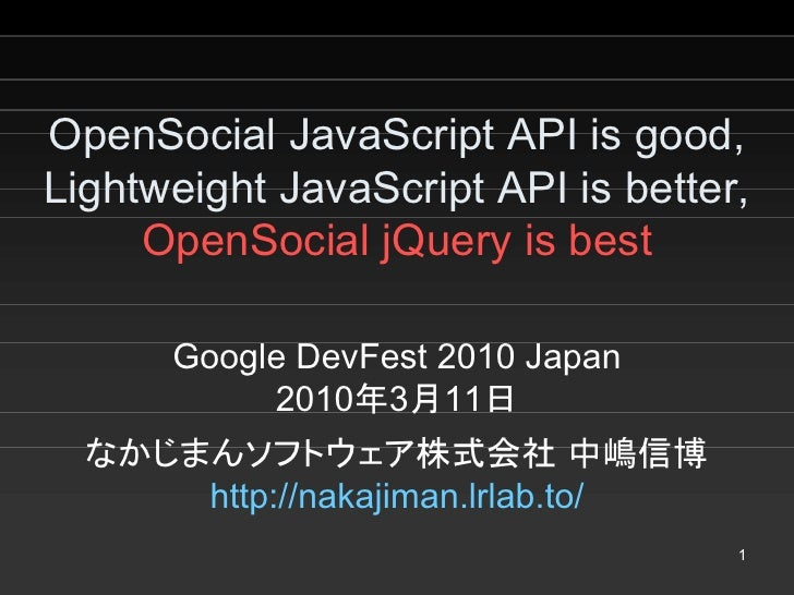 OpenSocial JavaScript API is good,  Lightweight JavaScript API is better,       OpenSocial jQuery is best         Google D...