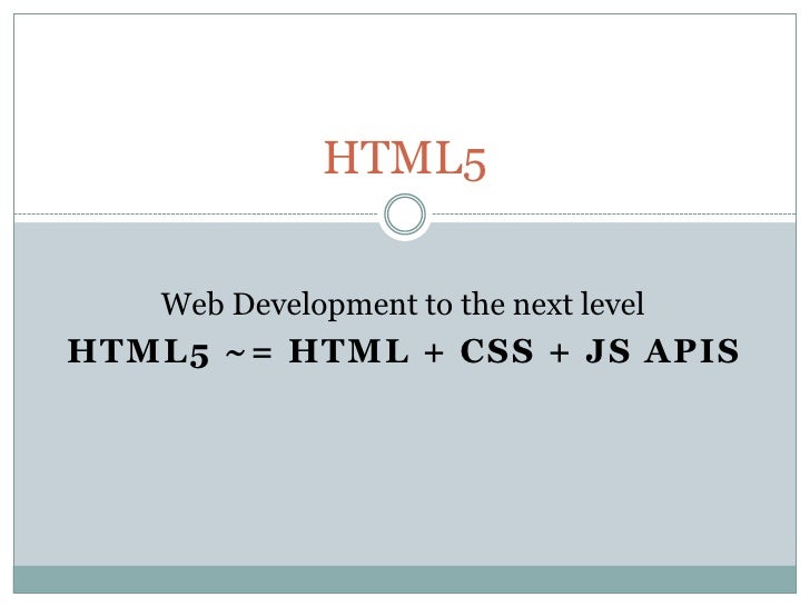 HTML5 ~= HTML + CSS + JS APIs<br />HTML5<br />Web Development to the next level<br />