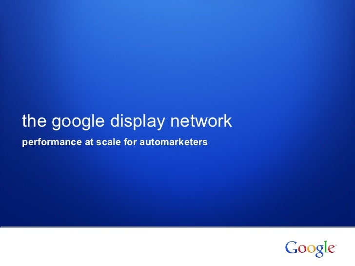 Google display network  deck for auto clients
