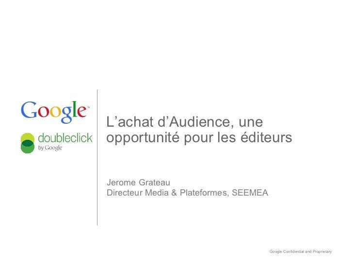 L'achat d'Audience, uneopportunité pour les éditeursJerome GrateauDirecteur Media & Plateformes, SEEMEA                   ...