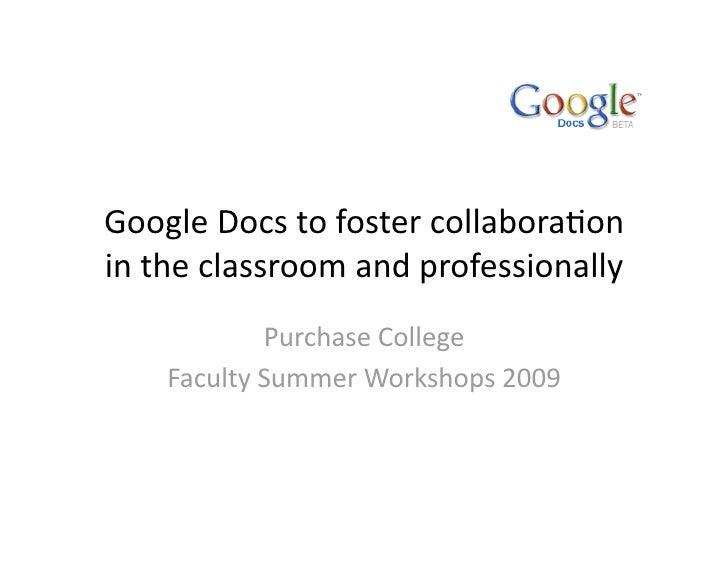 GoogleDocstofostercollabora/on intheclassroomandprofessionally             PurchaseCollege     FacultySummer...