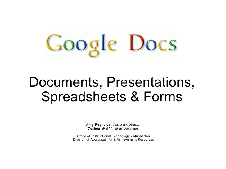 Documents, Presentations, Spreadsheets & Forms Amy Reynolds ,   Assistant Director Joshua Wolff ,   Staff Developer   Offi...