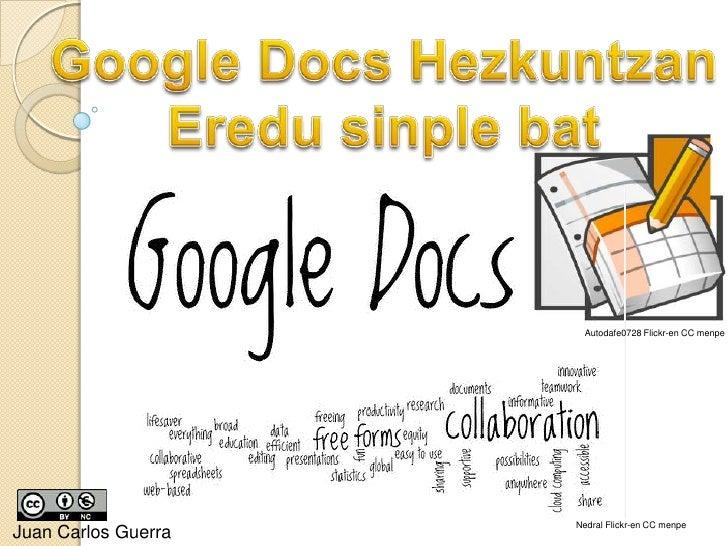 Google DocsHezkuntzan<br />Eredusinplebat<br />Autodafe0728 Flickr-en CC menpe<br />NedralFlickr-en CC menpe<br />Juan Car...