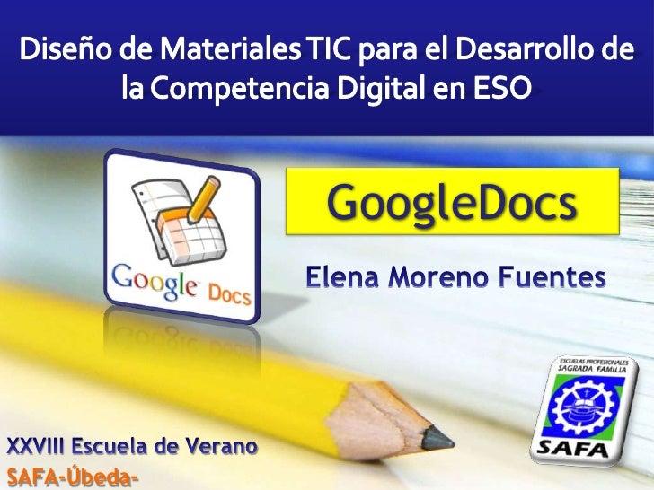 Diseño de Materiales TIC para el Desarrollo de la Competencia Digital en ESO<br />GoogleDocs<br />Elena Moreno Fuentes<br ...