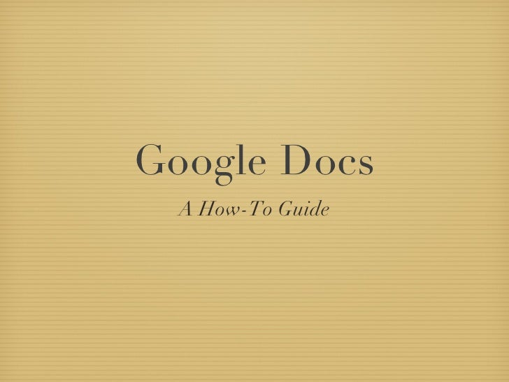 Google Docs <ul><li>A How-To Guide </li></ul>