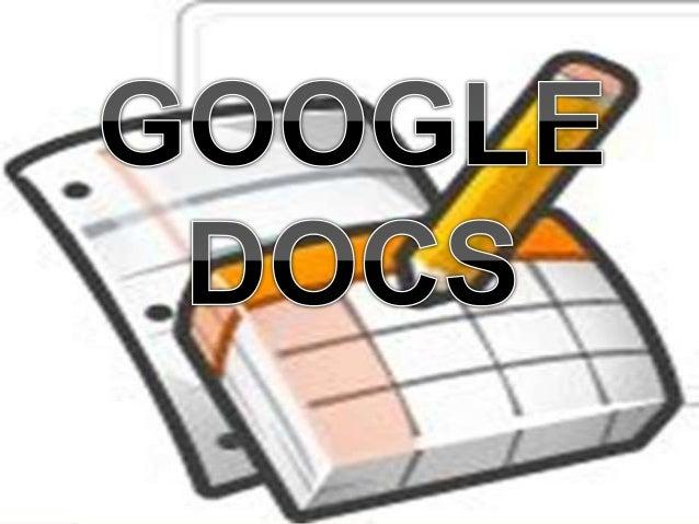 GOOGLE DOCS DEFINICIÓN Google Docs y Hojas de cálculo, oficialmente es un programa gratuito basado en Web para crear docum...