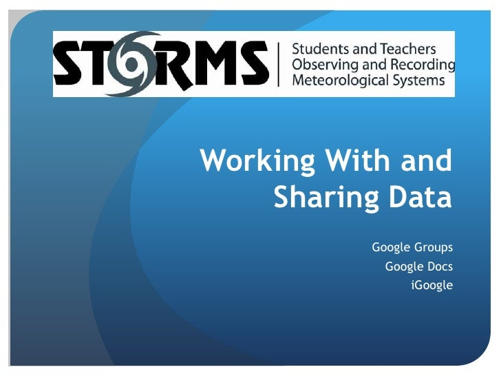 Working With and Sharing Data<br />Google Groups<br />Google Docs<br />iGoogle<br />