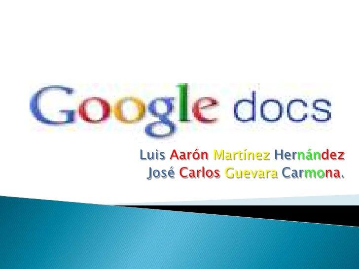 Luis AarónMartínez Hernández<br />José CarlosGuevara Carmona.  <br />