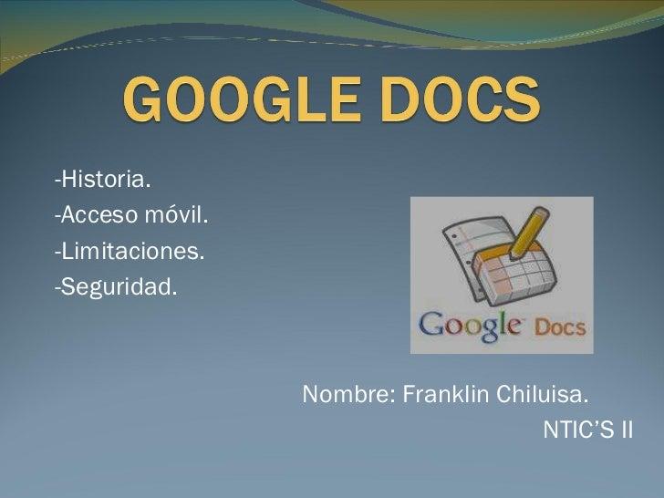 -Historia. - Acceso móvil. -Limitaciones. -Seguridad. Nombre: Franklin Chiluisa.  NTIC'S II