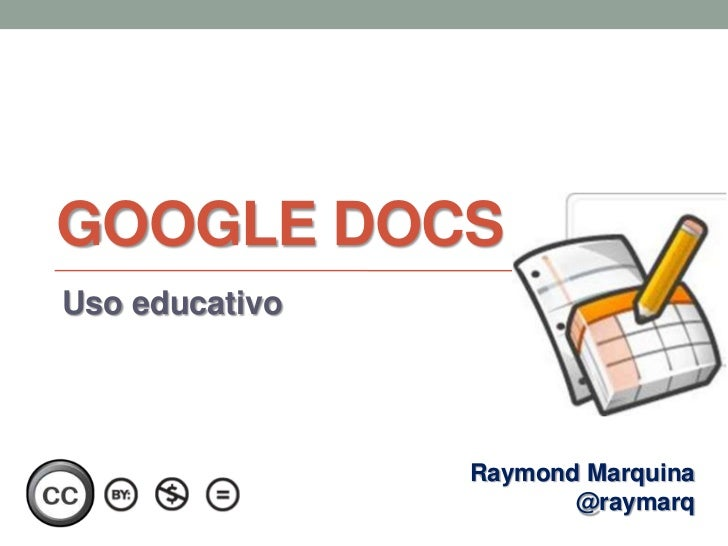 Google Docs<br />Uso educativo <br />Raymond Marquina<br />@raymarq<br />