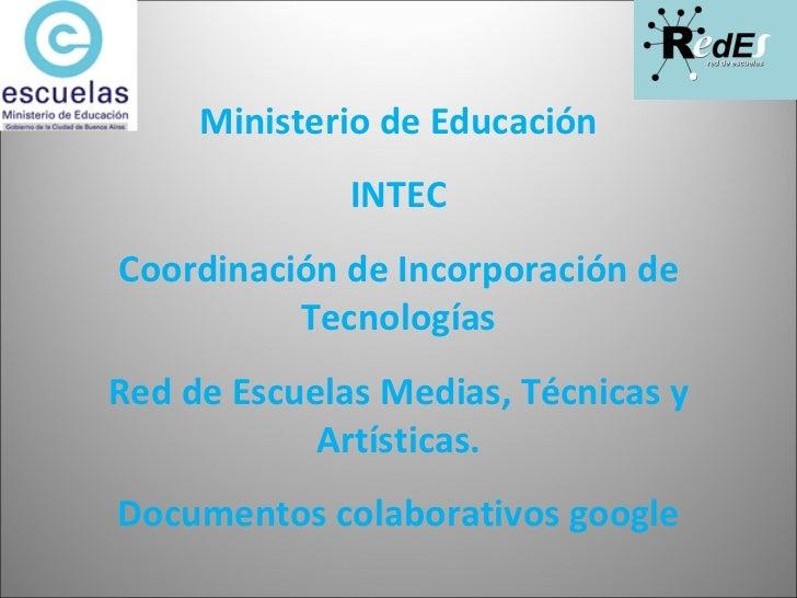 Ministerio de Educación INTEC Coordinación de Incorporación de Tecnologías Red de Escuelas Medias, Técnicas y Artísticas. ...