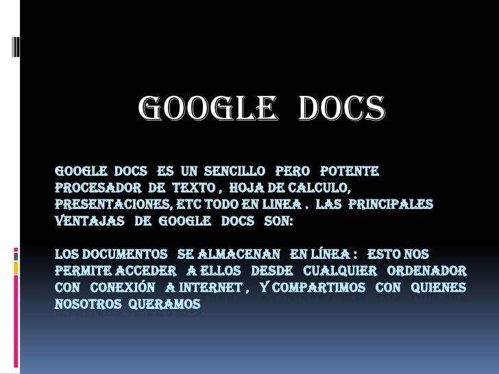 GOOGLE  DOCS<br />GOOGLE  DOCS   ES  UN  SENCILLO   PERO   POTENTE  PROCESADOR  DE  TEXTO ,  HOJA DE CALCULO, PRESENTACION...