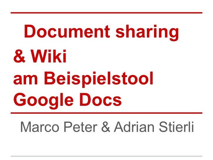Document sharing& Wikiam BeispielstoolGoogle DocsMarco Peter & Adrian Stierli