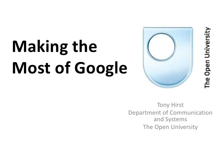 Making the Most of Google<br />Tony Hirst<br />Department of Communication and Systems<br />The Open University<br />