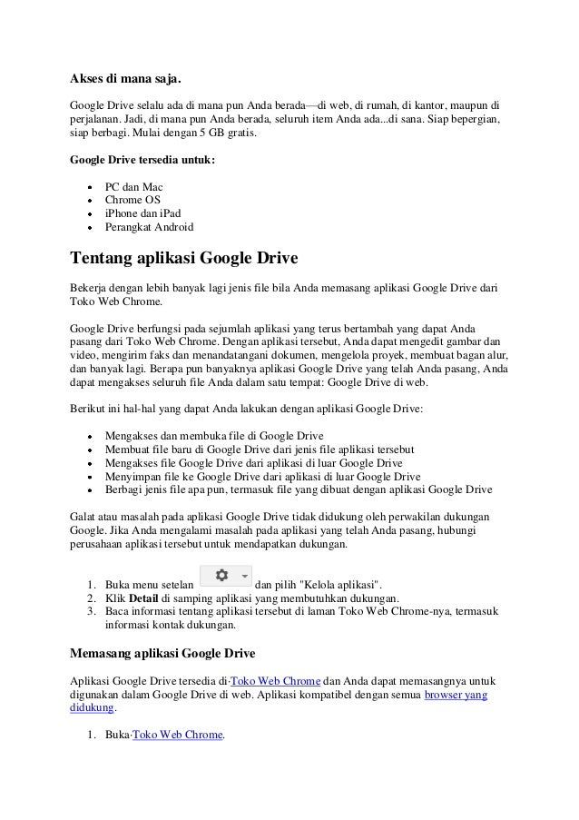 Akses di mana saja.Google Drive selalu ada di mana pun Anda berada—di web, di rumah, di kantor, maupun diperjalanan. Jadi,...