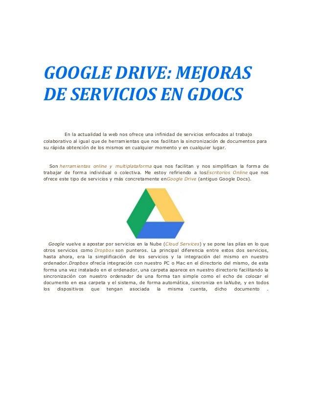GOOGLE DRIVE: MEJORASDE SERVICIOS EN GDOCSEn la actualidad la web nos ofrece una infinidad de servicios enfocados al traba...