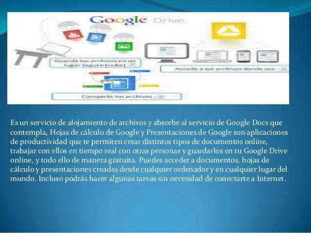 Es un servicio de alojamiento de archivos y absorbe al servicio de Google Docs que contempla, Hojas de cálculo de Google y...