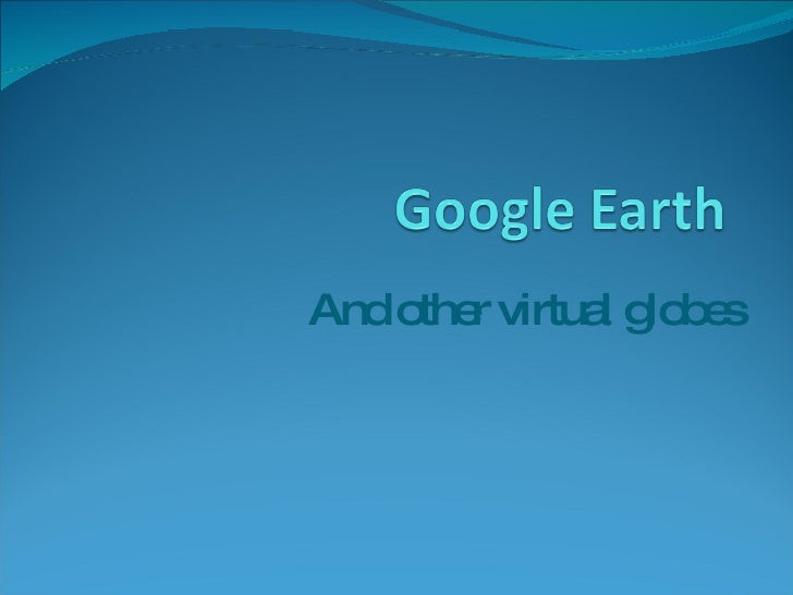Google Earth and Geospatial Visualization