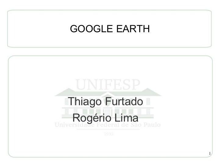 GOOGLE EARTHThiago Furtado Rogério Lima                 1