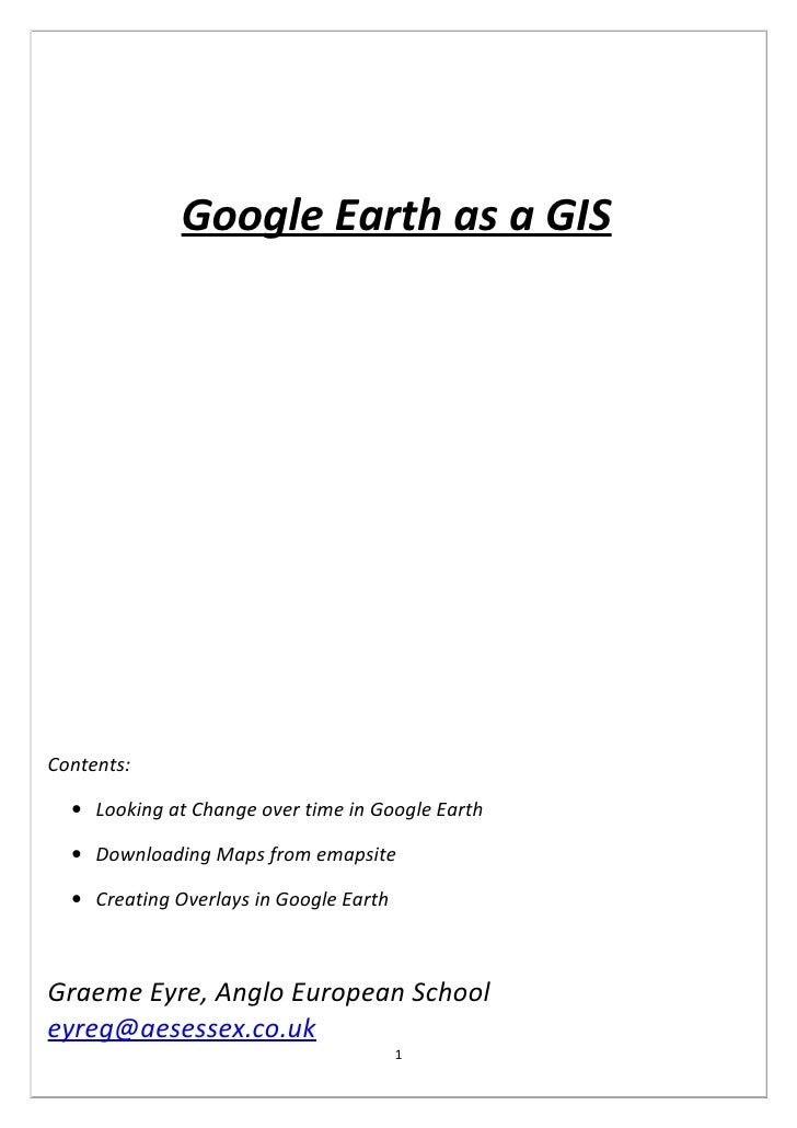 Google Earth as a GIS     Contents:    • Looking at Change over time in Google Earth    • Downloading Maps from emapsite  ...