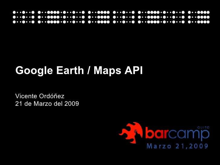 Google Earth / Maps API Vicente Ordóñez 21 de Marzo del 2009