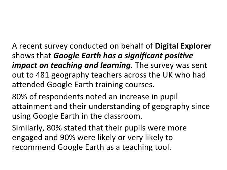 A recent survey conducted on behalf of  Digital Explorer  shows that  Google Earth has a significant positive impact on te...
