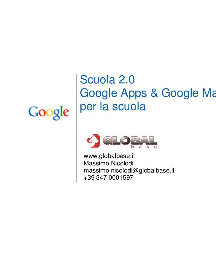 Scuola 2.0Google Apps & Google Mapsper la scuolawww.globalbase.itMassimo Nicolodimassimo.nicolodi@globalbase.it+39 347 000...