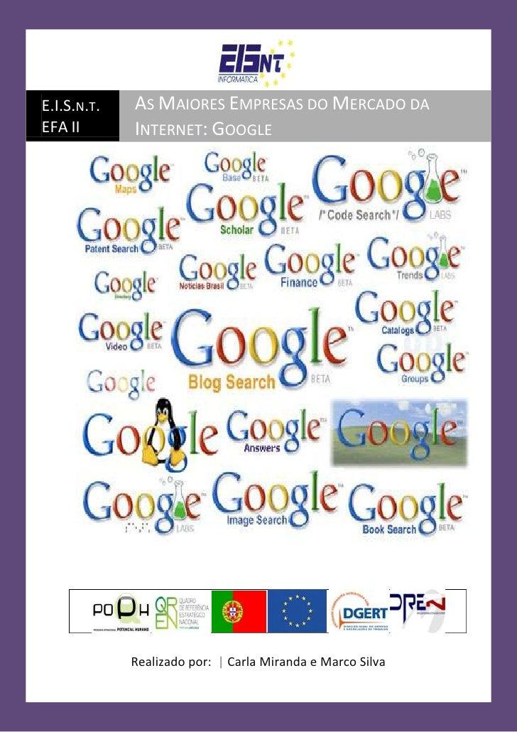 E.I.S.n.t. EFA IIAs Maiores Empresas do Mercado da Internet: GoogleRealizado por:  | Carla Miranda e Marco Silva1114425213...