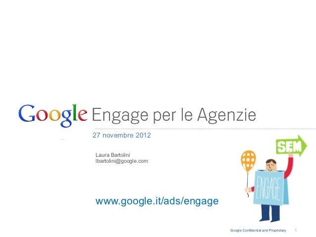27 novembre 2012Laura Bartolinilbartolini@google.comwww.google.it/ads/engage                           Google Confidential...