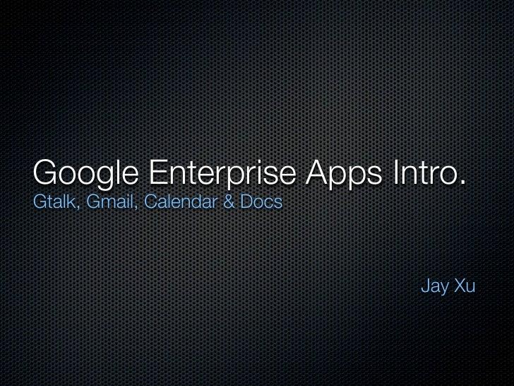 Google Enterprise Apps Intro.Gtalk, Gmail, Calendar & Docs