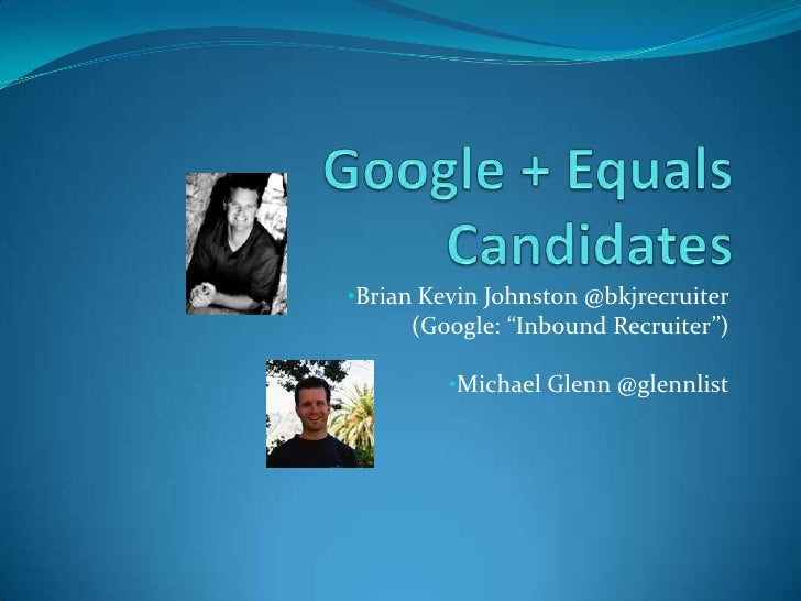"•Brian Kevin Johnston @bkjrecruiter     (Google: ""Inbound Recruiter"")         •Michael Glenn @glennlist"