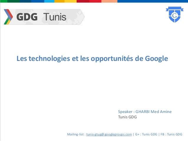 Les technologies et les opportunités de Google                                                Speaker : GHARBI Med Amine  ...