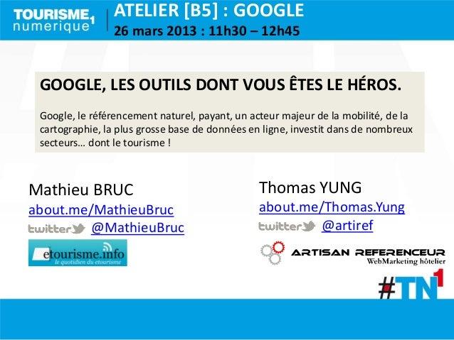 ATELIER [B5] : GOOGLE                26 mars 2013 : 11h30 – 12h45 GOOGLE, LES OUTILS DONT VOUS ÊTES LE HÉROS. Google, le r...