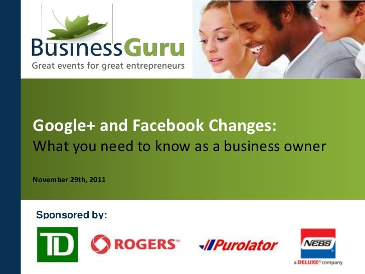 Google+ and Facebook Changes:What you need to know as a business ownerNovember 29th, 2011Sponsored by: