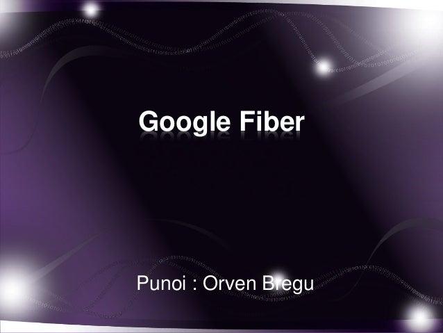 Google Fiber Punoi : Orven Bregu