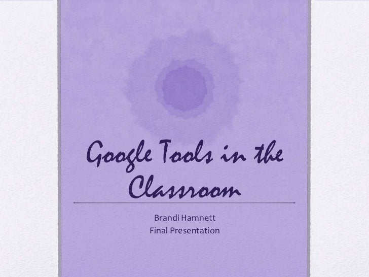 Google Tools in the   Classroom       Brandi Hamnett      Final Presentation