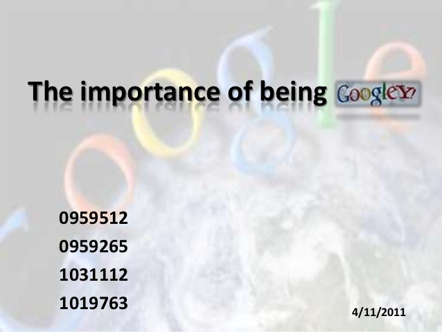 The importance of being  0959512  0959265  1031112  1019763                 4/11/2011
