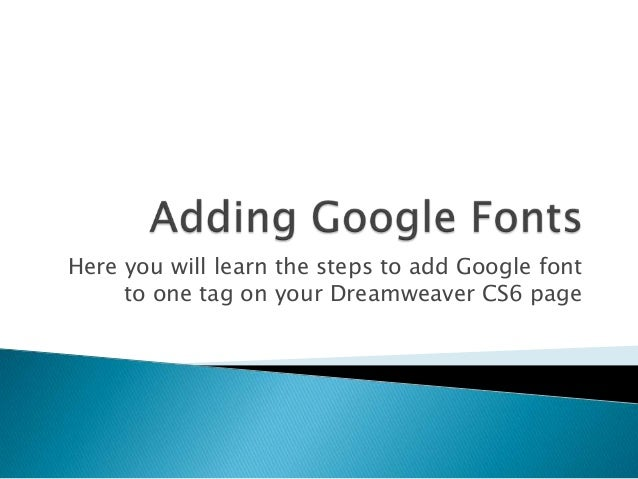 Here you will learn the steps to add Google font     to one tag on your Dreamweaver CS6 page