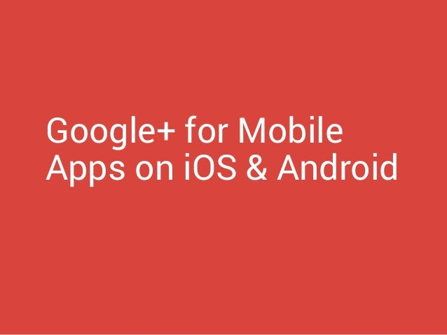 Google+ for Mobile Apps on iOS & Android