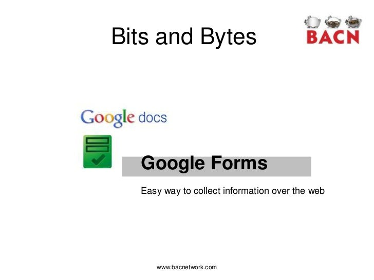Bits and Bytes  Google Forms  Easy way to collect information over the web     www.bacnetwork.com