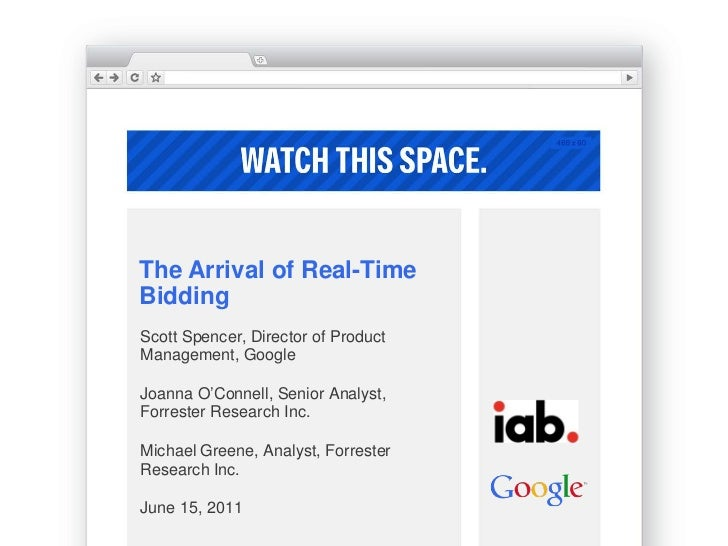 The Arrival of Real-TimeBiddingScott Spencer, Director of ProductManagement, GoogleJoanna O'Connell, Senior Analyst,Forres...